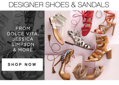DESIGNER SHOES & SANDALS | FROM DOLCE VITA, JESSICA SIMPSON & MORE | SHOP NOW