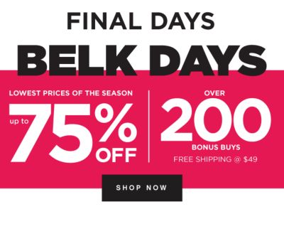 FINAL DAYS - BELK DAYS - Lowest Prices of the Season - Up to 75% off | Over 200 Bonus Buys - Free Shipping @ 49. Shop Now.