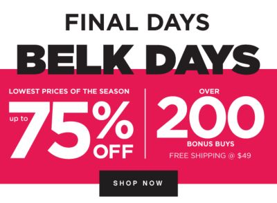 FINAL DAYS - BELK DAYS - Lowest Prices of the Season - Up to 75% off | Over 200 Bonus Buys - Free Shipping @ $49. Shop Now.