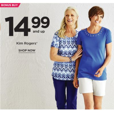 BONUS BUY - 14.99 and up Kim Rogers®. Shop Now.