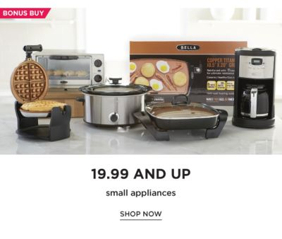BONUS BUY - 19.99 and up small appliances. Shop Now.