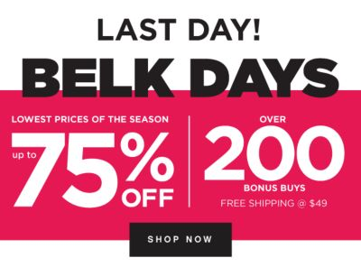 LAST DAY! - BELK DAYS - Lowest Prices of the Season - Up to 75% off | Over 200 Bonus Buys - Free Shipping @ $49. Shop Now.