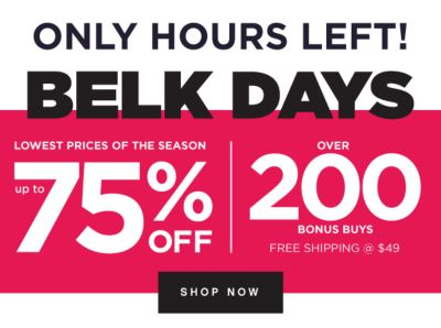 ONLY HOURS LEFT! - BELK DAYS - Lowest Prices of the Season - Up to 75% off | Over 200 Bonus Buys - Free Shipping @ $49. Shop Now.