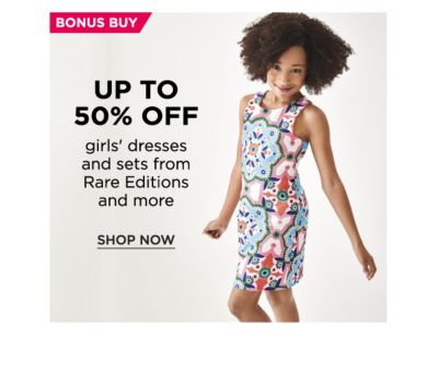 BONUS BUY - Up to 50% off girls' dresses and sets from Rare Editions and more. Shop Now.