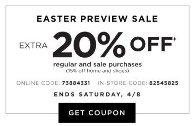 Easter Preview Sale - Extra 20% off* regular and sale purchases (15% off home and shoes) | Online Code: 73884331, In-Store Code: 82545825 | Ends Saturday, 4/8. Get Coupon.