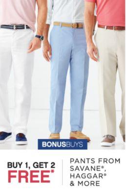 BONUSBUYS | BUY 1, GET 2 FREE* PANTS FROM SAVANE®, HAGGAR® & MORE