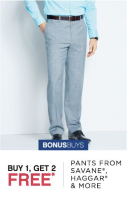 BONUSBUYS | BUY 1, GET 2 FREE* PANTS FROM SAVANE®, HAGGAR® & MORE