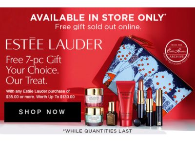 Estée Lauder Free 7-piece gift | Your choice. Our treat. | With any Estée Lauder purchase of $35.00 or more. Worth up to $130.00 | Get your gift. Quantities limited.