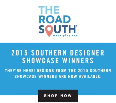 THE ROAD SOUTH® wear.play.see | 2015 SOUTHERN DESIGNER SHOWCASE WINNERS | THEY'RE HERE! DESIGNS FROM THE 2015 SOUTHERN SHOWCASE WINNERS ARE NOW AVAILABLE. | SHOP NOW