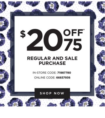 $20 off* 75 regular and sale purchase. In-store code: 71987780. Online code: 66837936. Shop now.