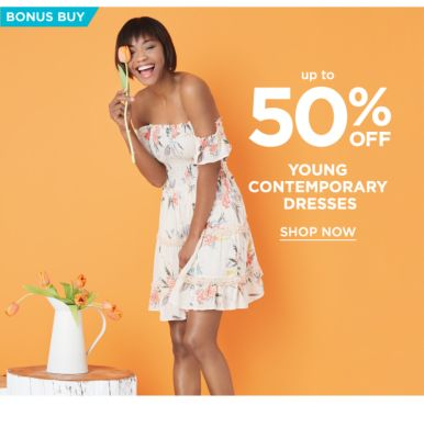 Bonus Buy - up to 50% off Young Contemporary Dresses. Shop now.