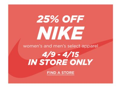 25% off NIKE - Women's and Men's Select Apparel 4/9-4/15 In Store ONLY - Find a Store