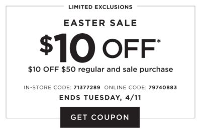 Limited Exclusions - Easter Sale. $10 Off $50 regular and sale purchase. In-store code: 71377289. Online code: 79740883. Ends Tuesday, 4/11. Get Coupon