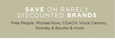 SAVE ON RARELY DISCOUNTED BRANDS | Free People, Michael Kors, COACH, Vince Camuto, Dooney & Bourke & MORE