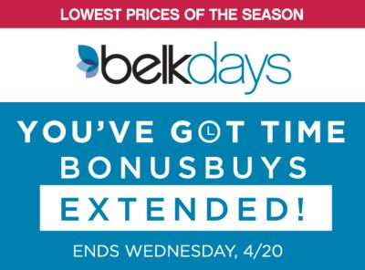 LOWEST PRICES OF THE SEASON | belkdays | YOU'VE GOT TIME | ENTENDED! BONUSBUYS | ENDS WEDNESDAY, 4/20