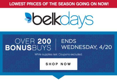 LOWEST PRICES OF THE SEASON | belkdays | OVER 200 BONUSBUYS | ENDS WEDNESDAY, 4/20 | While supplies last. Coupons excluded. SHOP NOW