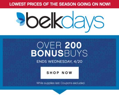 LOWEST PRICES OF THE SEASON GOING ON NOW! | belk days | OVER 200 BONUSBUYS ENDS WEDNESDAY, 4/20 | SHOP NOW | While supplies last. Coupons excluded