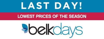 LAST DAY! | LOWEST PRICES OF THE SEASON | BELKDAYS