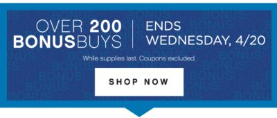 OVER 200 BONUSBUYS | ENDS WEDNESDAY, 4/20 | While supplies last. Coupons excluded. | SHOP NOW