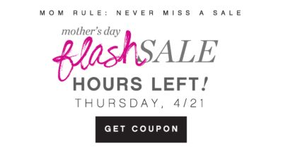 MOM RULE: NEVER MISS A SALE | mother's day flash sale | TODAY ONLY! THURSDAY, 4/21 | GET COUPON