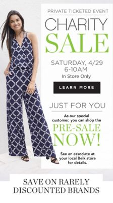 Private Ticketed Event | Charity Sale! Saturday, 4/29 6-10AM In Store Only - Just for You. As our special customer, you can shop the Pre-Sale Now! See an associate at your local Belk Store for details. - Learn More