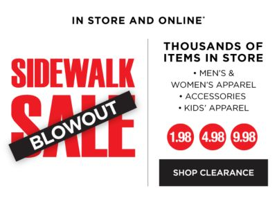 In Store and Online* - Sidewalk Sale BLOWOUT. Thousands of items in store - Men's & Women's Apparel, Accessories, Kids' Apparel - 1.98, 4.98, 9.98 - Shop Clearance.
