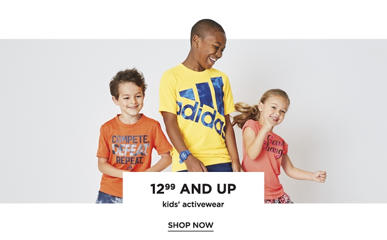 12.99 and up kids' activewear. Shop now.
