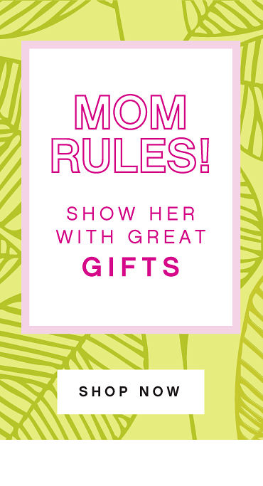 Mom Rules! Show Her with Great Gifts - Shop Now