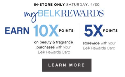 IN-STORE ONLY SATURDAY, 4/30 | myBELKREWARDS | EARN 10X POINTS on beauty & fragrance pruchases with your Belk Rewards Card | 5X POINTS storewide with your Belk Rewards Card | LEARN MORE