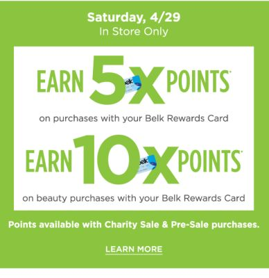 Earn 5X Points on purchases with your Belk Rewards Card, Earn 10X Points on beauty purchases with your Belk Rewards Card - Saturday, 4/29 In-Store Only - Points available with Charity Sale & Pre-Sale purchases. Learn More.