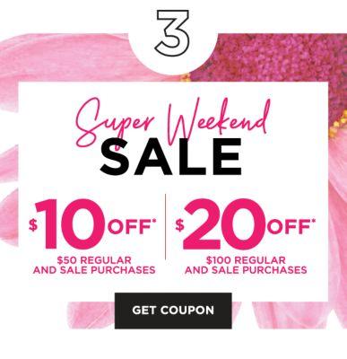 Super Weekend Sale   $10 off* $50 regular and sale purchases, $20 off* $100 regular and sale purchases. Get Coupon.
