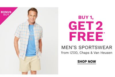 Bonus Buy! Buy 1, Get 2 FREE* Men's Sportswear from IZOD, Chaps, & Van Heusen - Shop Now