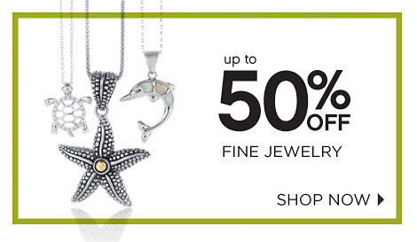 up to 50% OFF FINE JEWELRY | SHOP NOW
