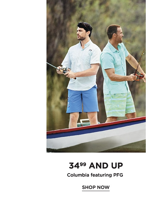 34.99 and Up Columbia featuring PFG: Comfort Made Perfect - Shop Now
