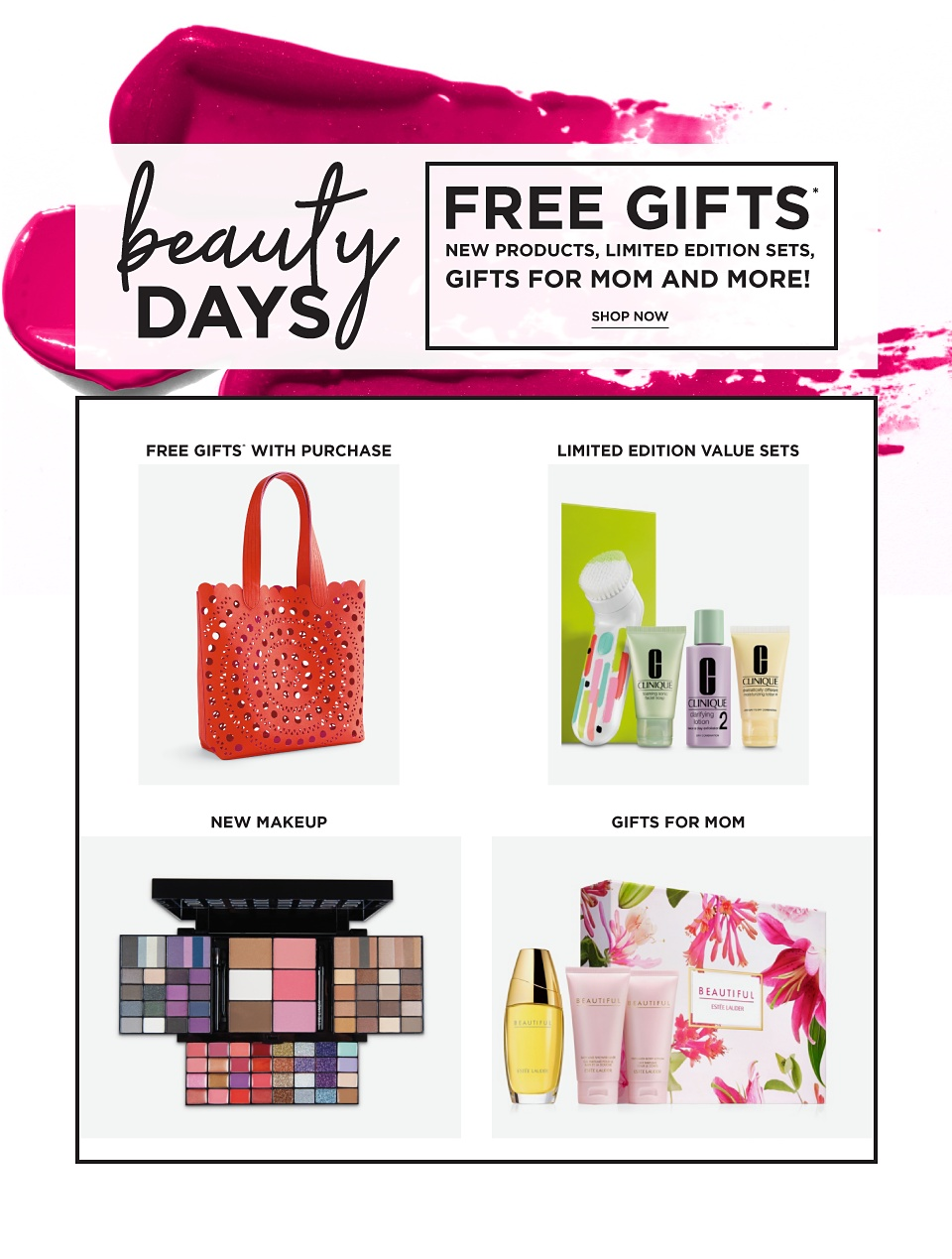 Beauty Days! Free Gifts* - New Products, limited Edition Sets, Gifts for Mom and More! Free Gifts* with Purchase, New makeup, Limited Edition Value Sets, Limited Time Offers, Gifts for Mom