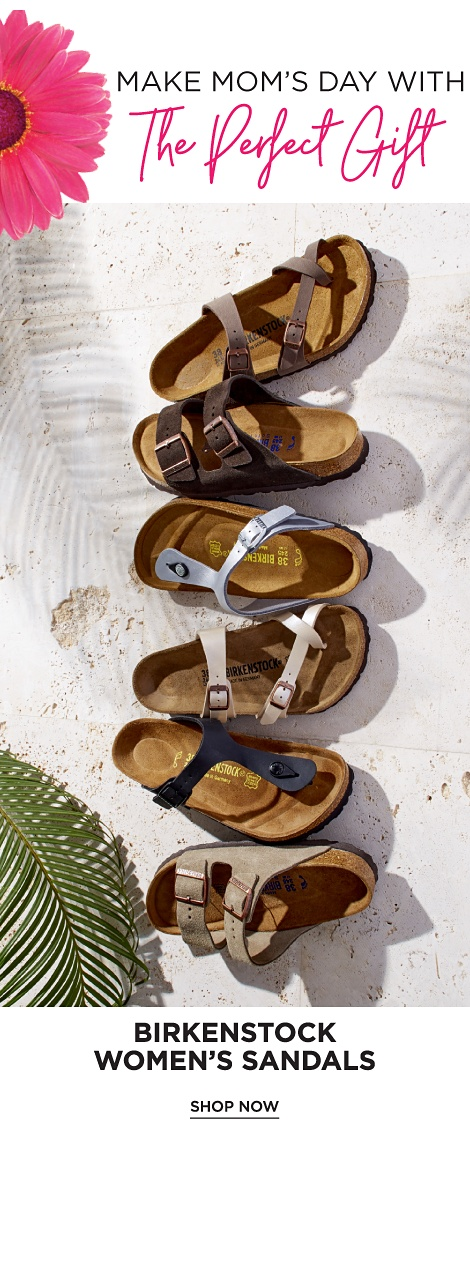 Make Mom's Day with The Perfect Gift | Birkenstock Women's Sandals - Shop Now