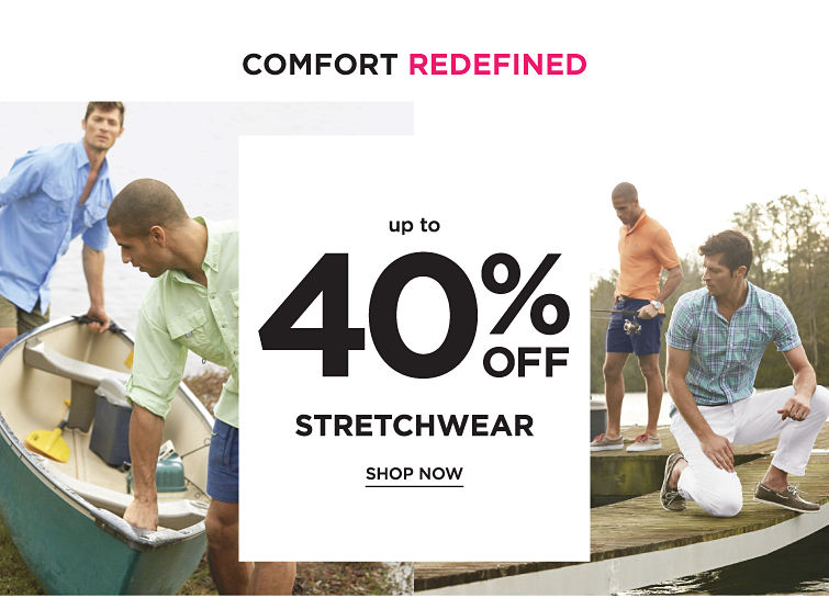 Comfort redefined. Up to 40% off stretchwear. Shop now