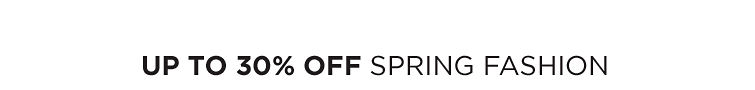 Up To 30% Off Spring Fashion