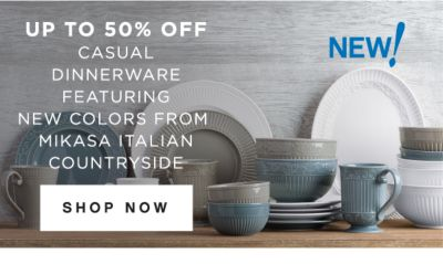 UP TO 50% OFF CASUAL DINNERWARE FEATURING NEW COLORS FROM MIKASA ITALIAN COUNTRYSIDE | SHOP NOW