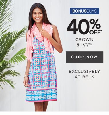 BONUSBUYS | 40% OFF* CROWN & IVY™ | SHOP NOW | EXCLUSIVELY AT BELK