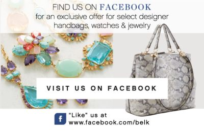 FIND US ON FACEBOOK for an exclusive offer for select designer handbags, watches & jewelry | VISIT US ON FACEBOOK | Like us at www.facebook.com/belk