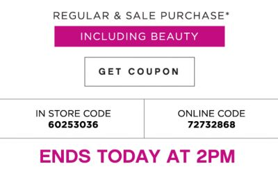 REGULAR & SALE PURCHASE* INCLUDING BEAUTY | GET COUPON | IN STORE CODE 60253036 | ONLINE CODE 72732868 | ENDS 2PM SATURDAY, 5/7