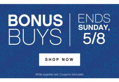 BONUSBUYS | ENDS SUNDAY, 5/8 | SHOP NOW | While supplies last. Coupons excluded