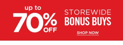Up to 70% off Storewide Bonus Buys. Shop Now.