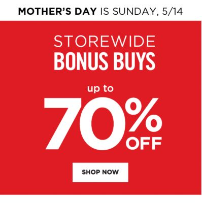 Mother's Day is Sunday, 5/14 - Storewide Bonus Buys - Up to 70% off. Shop Now.