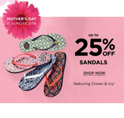 Mother's Day is Sunday, 5/14 - Up to 25% off Sandals, featuring Crown & Ivy™. Shop Now.