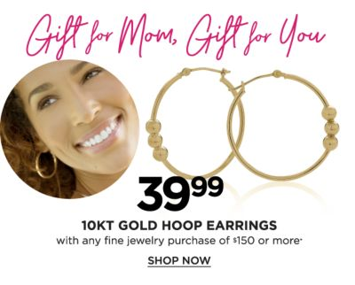 Gift for Mom, Gift for You - 39.99 10kt gold loop earrings with any fine jewelry purchase of $150 or more*. Shop Now.