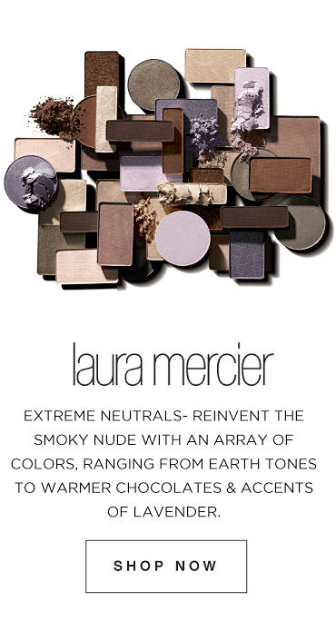 Laura Mercier | Extreme neutrals - reinvent the smoky nude with an array of colors, ranging from earth tones to warmer chocolates & accents of lavendar | Shop Now