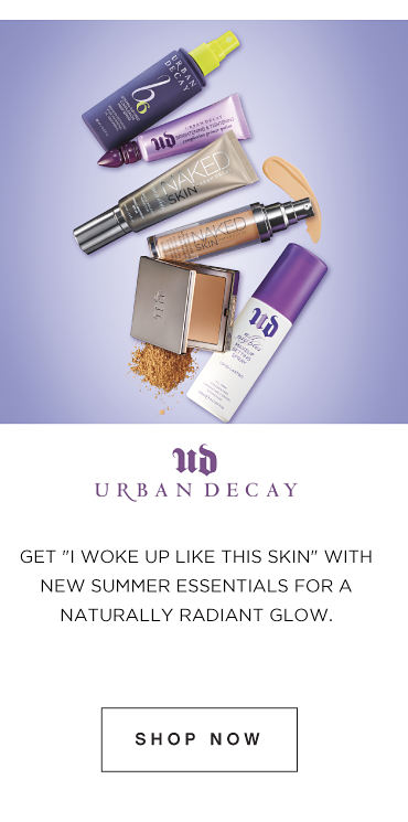 Ud Urban Decay | Get 'I woke up like ths skin' with new summer essentials for a naturally radiant glow. | shop now