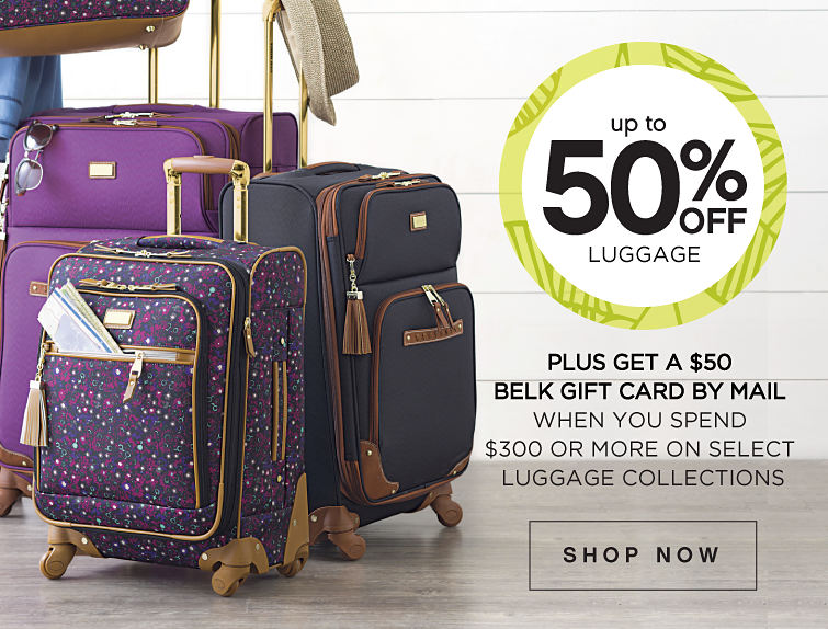 save Up to 60% off Luggage plus get a $50 belk gift card by mail when you spend $300 or more on select luggage collections - shop now